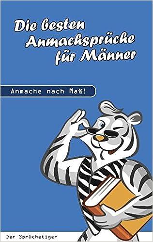 Die Besten Anmachsprüche Für Männer: Anmache Nach Maß: Amazon.de: Der  Sprüchetiger: Bücher