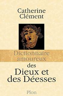 Dictionnaire amoureux des dieux et des déesses, Clément, Catherine