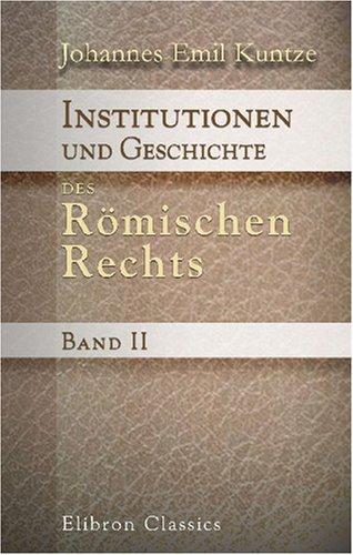 Download Institutionen und Geschichte des Römischen Rechts: Band II. Exkurse über Römisches Recht. Hilfsbuch für akademische Privatstudien (German Edition) PDF