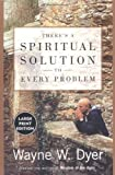 There's a Spiritual Solution to Every Problem, Wayne W. Dyer, 0066214068