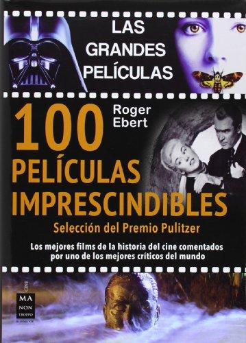 Descargar Libro 100 Películas Imprescindibles. Los Mejores Films De La Historia Del Cine Comentados Por Uno De Los Mejores Críticos Del Mundo Roger Ebert