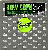 How Come/American Psycho 2 [Vinyl]