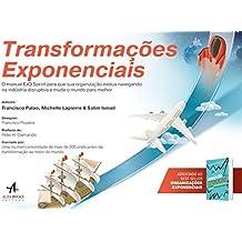 Transformações Exponenciais: o Manual ExO Sprint Para que sua Organização Evolua Navegando na Indústria Disruptiva e Mude o Mundo Para Melhor