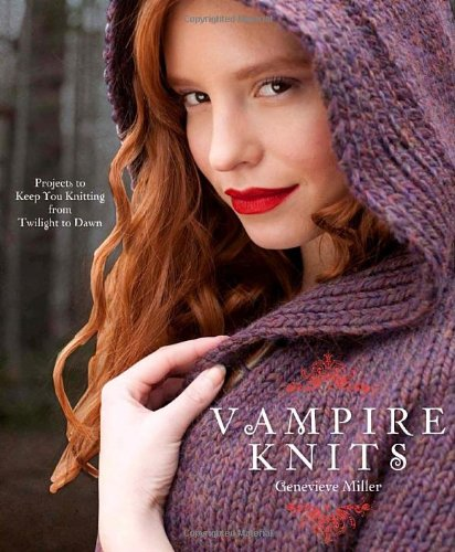 Vampire Knits: Projects to Keep You Knitting from Twilight to Dawn (Halloween Party Planner)
