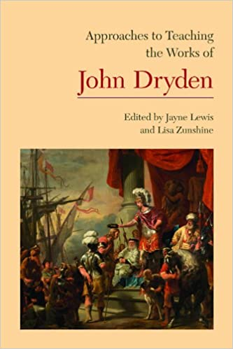 Approaches to Teaching the Works of John Dryden (Approaches to Teaching World Literature)