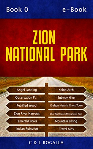 Zion National Park: Zion Map, Kolob Canyon, Springdale, Angels Landing, Emerald Pools, Virgin River (Zion to Escalanate, Utah Book 1)