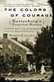 The Colors of Courage: Gettysburg's Forgotten History: Immigrants, Women, and African Americans in the Civil War's Defining Battle by Margaret S. Creighton front cover