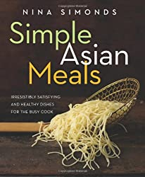 Simple Asian Meals: Irresistibly Satisfying and Healthy Dishes for the Busy Cook