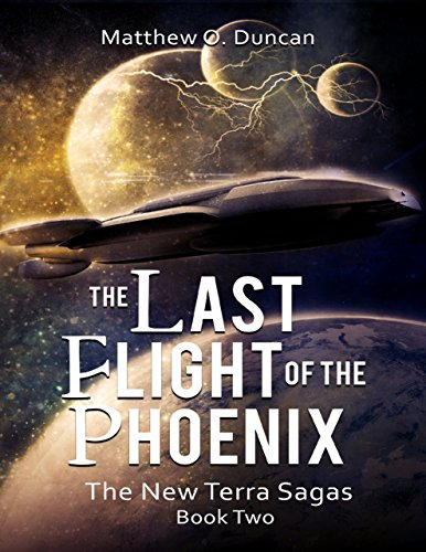 The Last Flight of the Phoenix: The New Terra Sagas: Book Two by [Duncan, Matthew O]