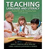 [(Teaching Language and Literacy: Preschool Through the Elementary Grades )] [Author: James F. Christie] [Apr-2013]