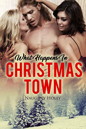 Romance: What Happens In Christmas Town (Contemporary Coming Of Age Erotica) (Fantasy Taboo Sex Erotic Short Story)