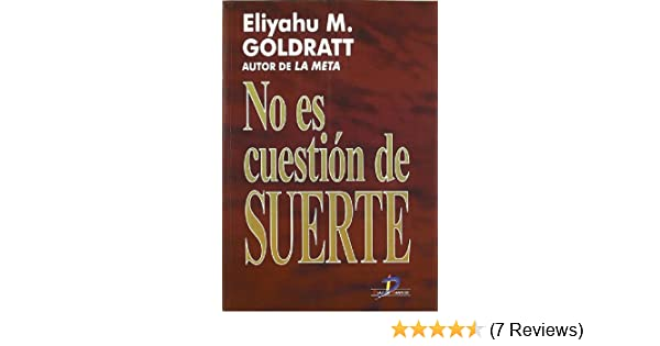 No Es Cuestion de Suerte (Spanish Edition): Eliyahu Goldratt ...