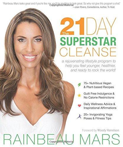 The 21-Day SuperStar Cleanse: A Rejuvenating Lifestyle Program to Help You Feel Younger, Healthier, and Ready to Rock the World!