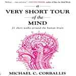 A Very Short Tour of the Mind: 21 Short Walks Around the Human Brain | Michael Corballis
