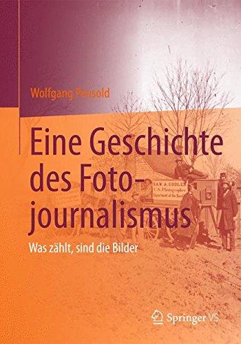 Eine Geschichte des Fotojournalismus: Was zählt, sind die Bilder Taschenbuch – 13. April 2015 Wolfgang Pensold Springer VS 3658082968 PHOTOGRAPHY / General