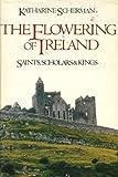 The flowering of Ireland: Saints, scholars, and kings
