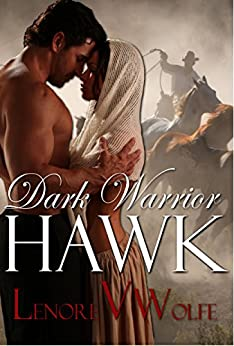 Historical Indian Western Romance, Dark Warrior: To Tame a Wild Hawk (Alpha Male Romance): Cowgirls Love Cowboys Romance Novel (Dark Cloth Book 1) by [Wolfe, Lenore]