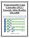 Programmable Logic Controller (PLC) Tutorial, Allen-Bradley Micro800 : Circuits and Programs for Rockwell Automation Allen-Bradley Micro800 Family of Programmable Controllers, Tubbs, Stephen Philip, 0981975348