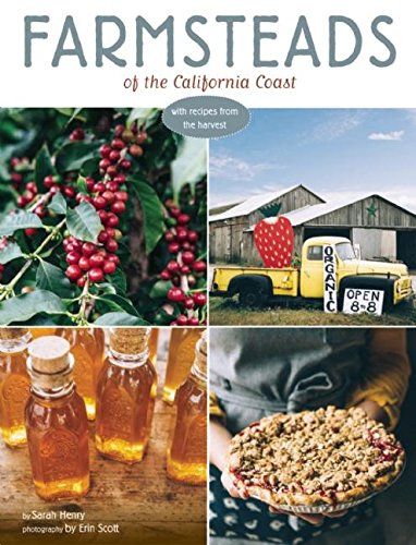 Farmsteads of the California Coast: With Recipes from the Harvest by Sarah Henry