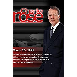 Charlie Rose with Ed Rollins; William Kristol; Spike Lee; Rem Koolhaas (March 20, 1996