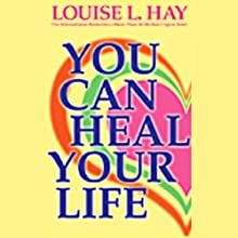 You Can Heal Your Life Audiobook by Louise L. Hay Narrated by Louise L. Hay