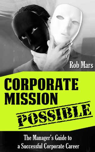 Book: Corporate Mission Possible - The Manager's Guide To A Successful Corporate Career by Rob Mars