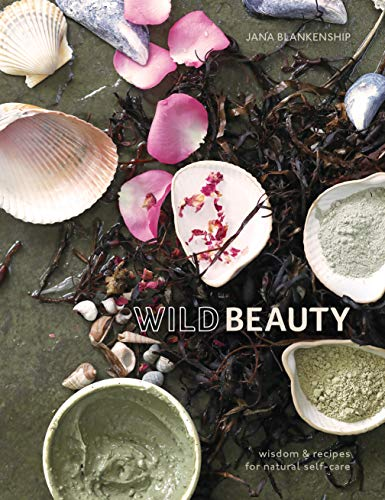 Wild Beauty: Wisdom & Recipes for Natural Self-Care