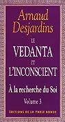 A la recherche du soi. 3, Le vedanta et l'inconscient par Desjardins