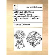 Catalogus bibliothecæ Harleianæ, in locos communes distributus cum indice auctorum. ...  Volume 2 of 2