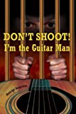 Don't Shoot! I'm the Guitar Man, Buzzy Martin, 0979350808