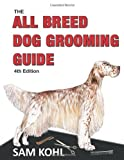 The All Breed Dog Grooming Guide - 4th Edition [Spiral-bound] [2012] (Author) Sam Kohl