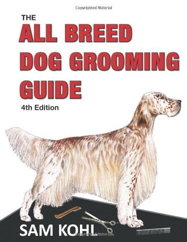Breed Dog Grooming Guide (The All Breed Dog Grooming Guide - 4th Edition [Spiral-bound] [2012] (Author) Sam Kohl)