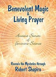 Benevolent Magic and Living Prayer (Feminine Science Series, Book 1) (Secrets of Feminine Science)