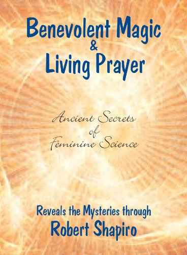 Benevolent Magic and Living Prayer (Feminine Science Series, Book 1) (Secrets of Feminine Science)