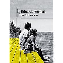 Ser feliz era esto (Spanish Edition)