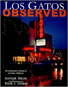 Los Gatos Observed: Alastair Dallas, Peter S. Conrad: 9780967026800: Amazon.com: Books
