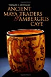 img - for Ancient Maya Traders of Ambergris Caye (Caribbean Archaeology and Ethnohistory) book / textbook / text book