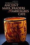 Ancient Maya Traders of Ambergris Caye, Thomas H. Guderjan, 0817354638