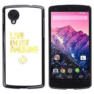 Be Good Phone Accessory // Dura Cáscara cubierta Protectora Caso Carcasa Funda de Protección para LG Google Nexus 5 D820 D821 // Live Sunshine Sun Yellow White Quote
