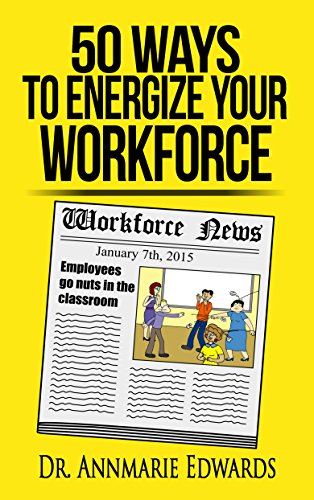 50 Ways to Energize Your Workforce: Workforce Tips