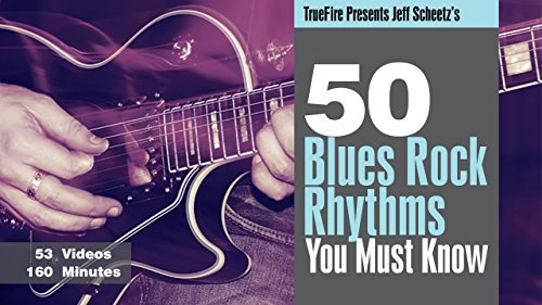 50 Blues Rock Rhythms You MUST Know by TrueFire