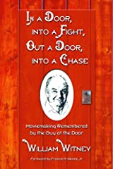 In a Door, Into a Fight, Out a Door, Into a Chase: Moviemaking Remembered by the Guy at the Door Paperback