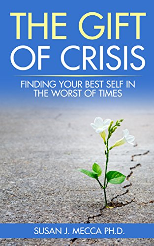 The Gift of Crisis: Finding your best self in the worst of times
