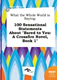 download ebook what the whole world is saying: 100 sensational statements about bared to you: a crossfire novel, book 1 pdf epub