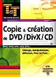 Copie et création de DVD/DivX/CD : Manipulations, diffusion, Peer to Peer, cablâge