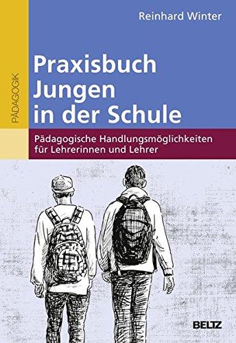 Praxisbuch Jungen in der Schule: Pädagogische Handlungsmöglichkeiten für Lehrerinnen und Lehrer
