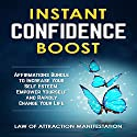 Instant Confidence Boost: Affirmations Bundle to Increase Your Self Esteem, Empower Yourself and Rapidly Change Your Life Speech by  Law of Attraction Manifestation Narrated by  Law of Attraction Manifestation