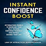 Instant Confidence Boost: Affirmations Bundle to Increase Your Self Esteem, Empower Yourself and Rapidly Change Your Life | Law of Attraction Manifestation