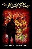 The Wild Place, Barbara Goodheart, 0595800173