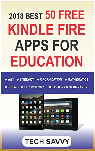 2018 BEST 50 FREE KINDLE FIRE APPS FOR EDUCATION: Free Educational Apps For All Kindle Devices (Kindle Fire 7, HD 8, HD 10, Paperwhite, Voyage etc)